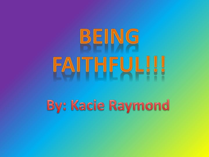 Being Faithful!!!