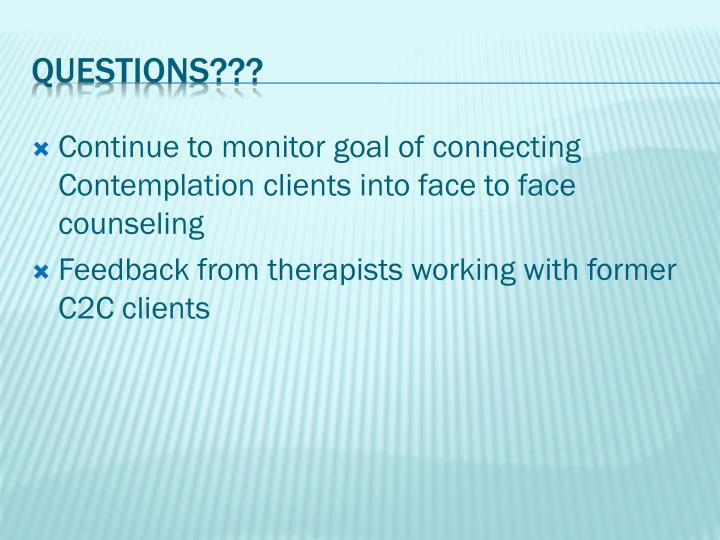Continue to monitor goal of connecting Contemplation clients into face to face counseling