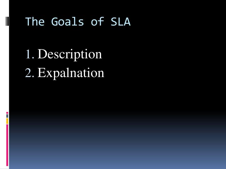 The Goals of SLA