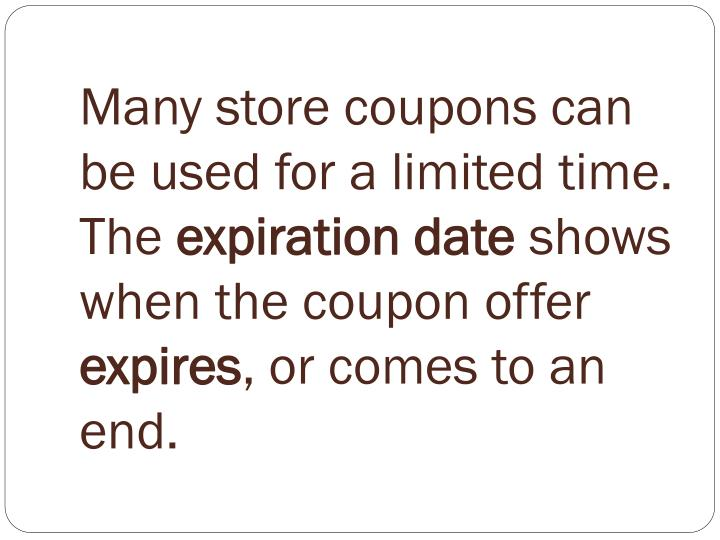 Many store coupons can be used for a limited time. The
