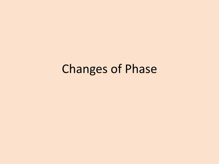 Changes of phase