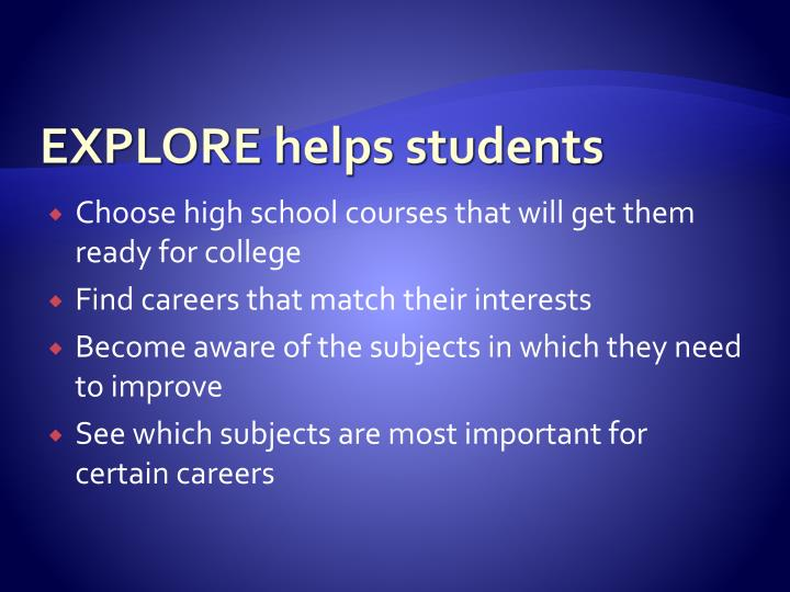 EXPLORE helps students