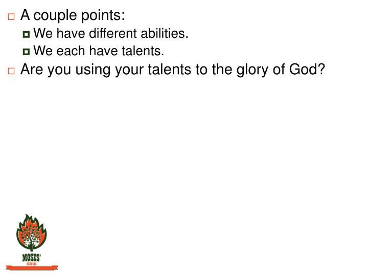 A couple points: