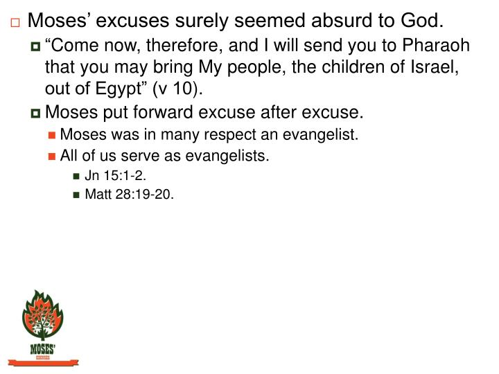 Moses' excuses surely seemed absurd to God.