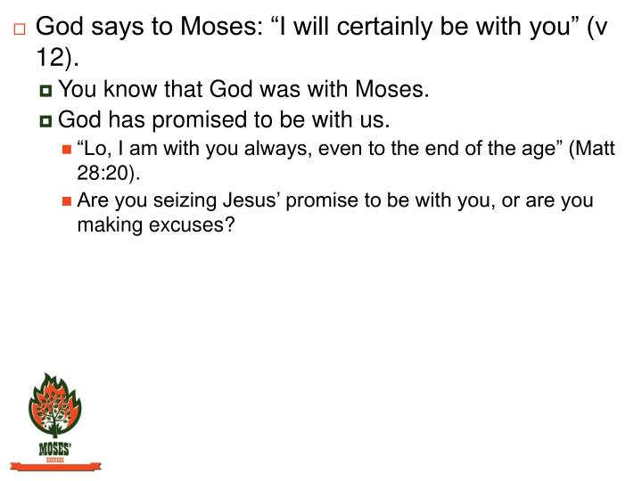 "God says to Moses: ""I will certainly be with you"" (v 12)."