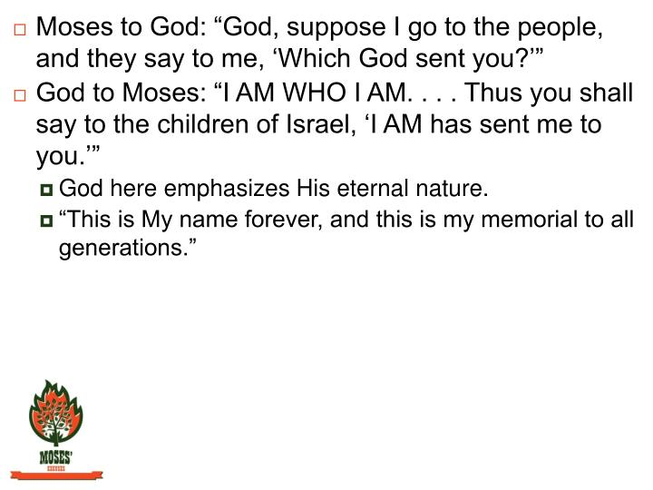 "Moses to God: ""God, suppose I go to the people, and they say to me, 'Which God sent you?'"""