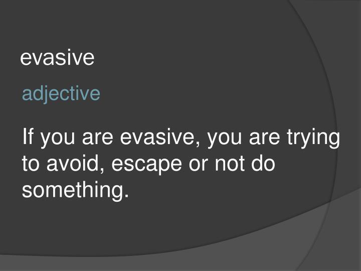 evasive