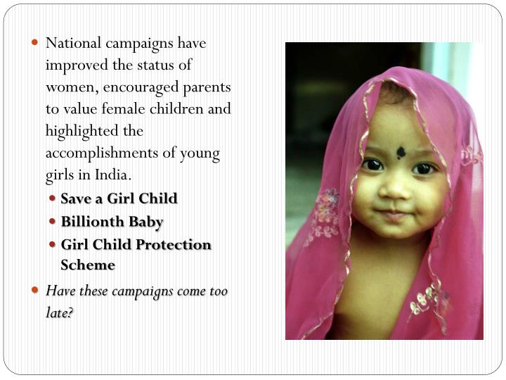 National campaigns have improved the status of women, encouraged parents to value female children and highlighted the accomplishments of young girls in India.