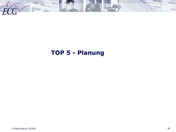 TOP 5 - Planung
