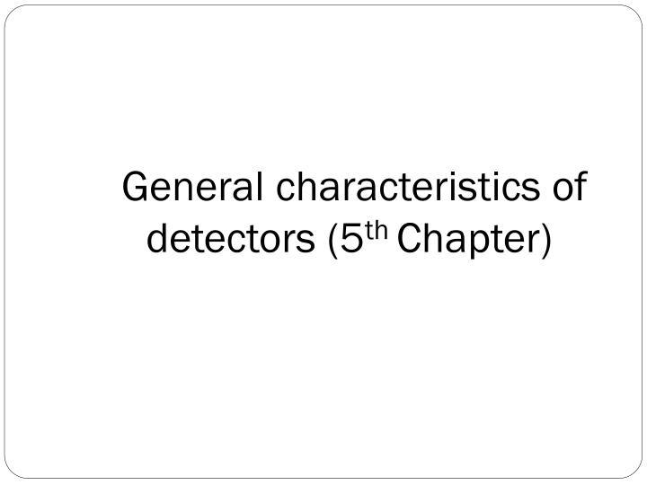 General characteristics of    detectors (5