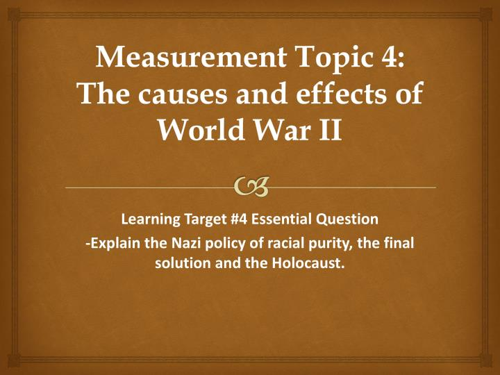 Measurement topic 4 the causes and effects of world war ii