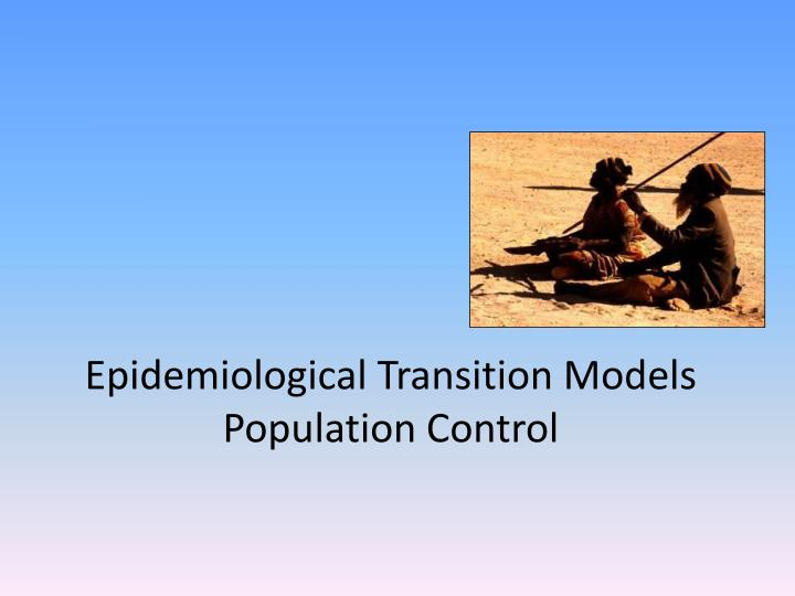 Epidemiological transition models population control