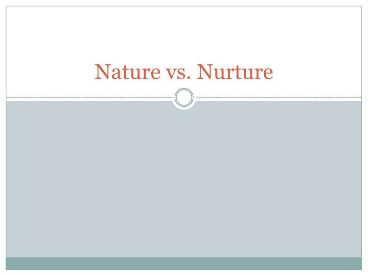 Ppt nature vs nurture powerpoint presentation id 2793320 - Nurture images download ...