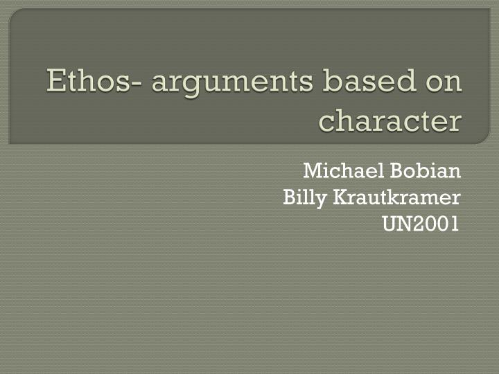 Ethos- arguments based on character
