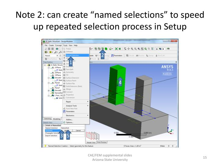"Note 2: can create ""named selections"" to speed up repeated selection process in Setup"
