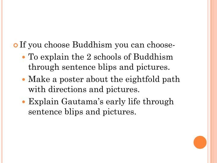 If you choose Buddhism you can choose-
