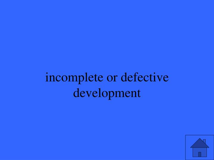 incomplete or defective development