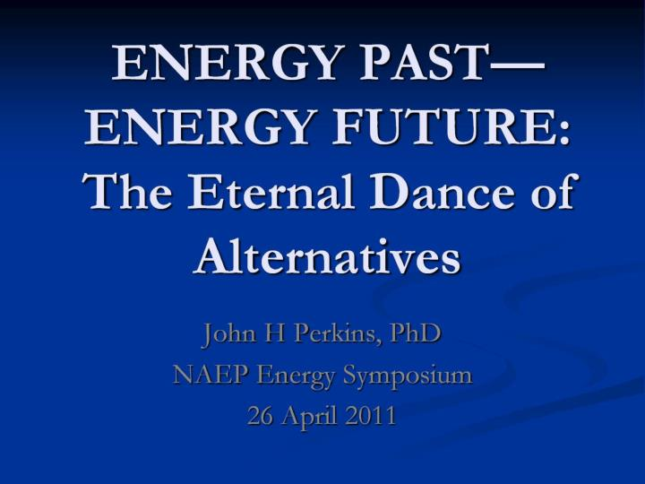 ENERGY PAST—ENERGY FUTURE: