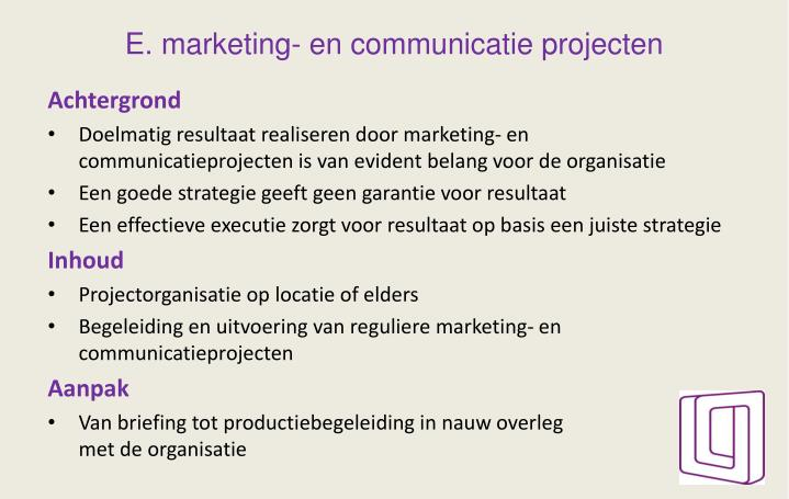 E. marketing- en communicatie projecten
