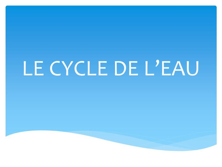 Le cycle de l eau