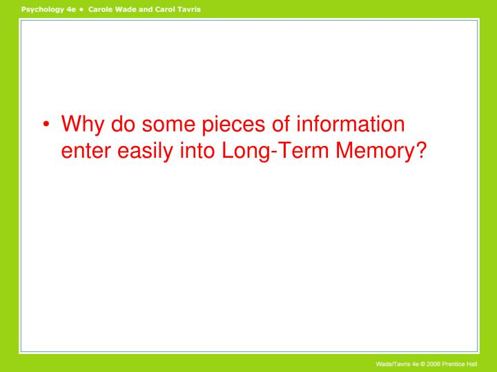 Why do some pieces of information enter easily into Long-Term Memory?