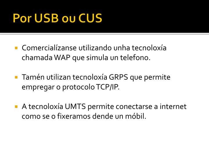 Por USB ou CUS