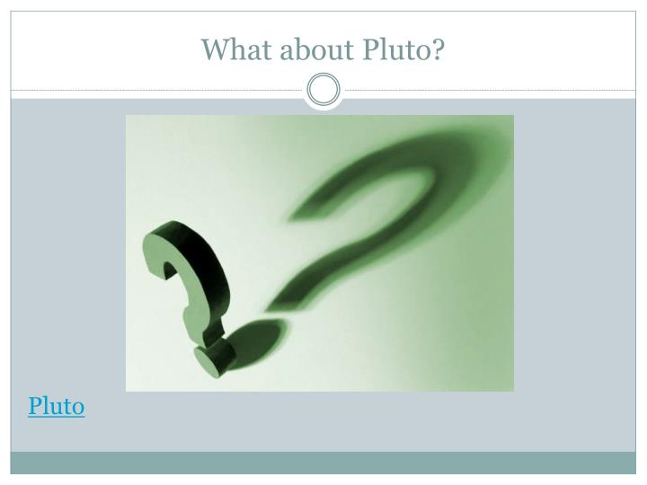 What about Pluto?