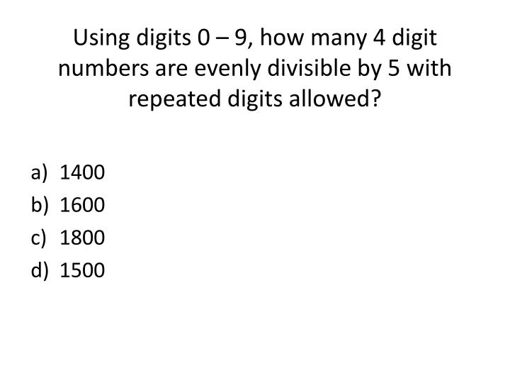 Using digits 0 – 9, how many 4 digit numbers are evenly divisible by 5 with repeated digits allowed?