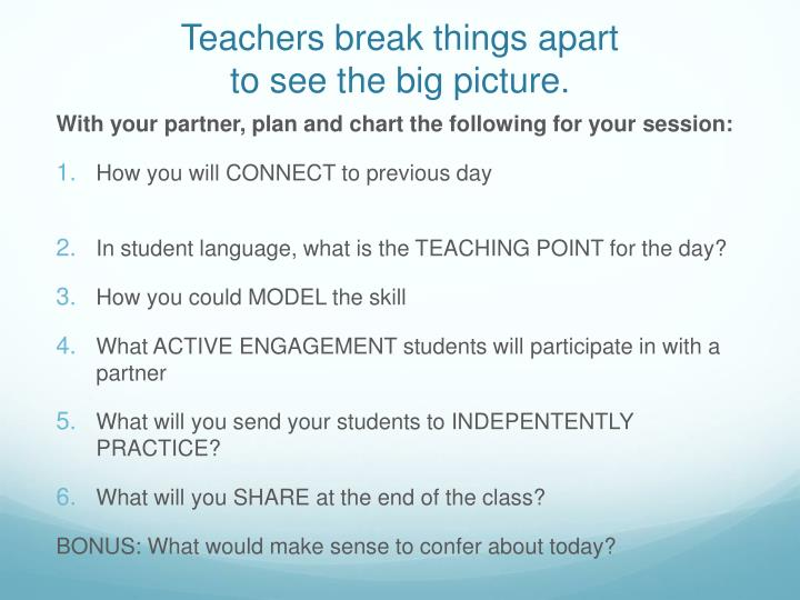 Teachers break things apart