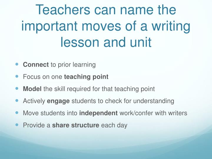 Teachers can name the important moves of a writing lesson and unit