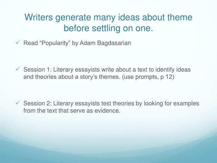 Writers generate many ideas about theme before settling on one.