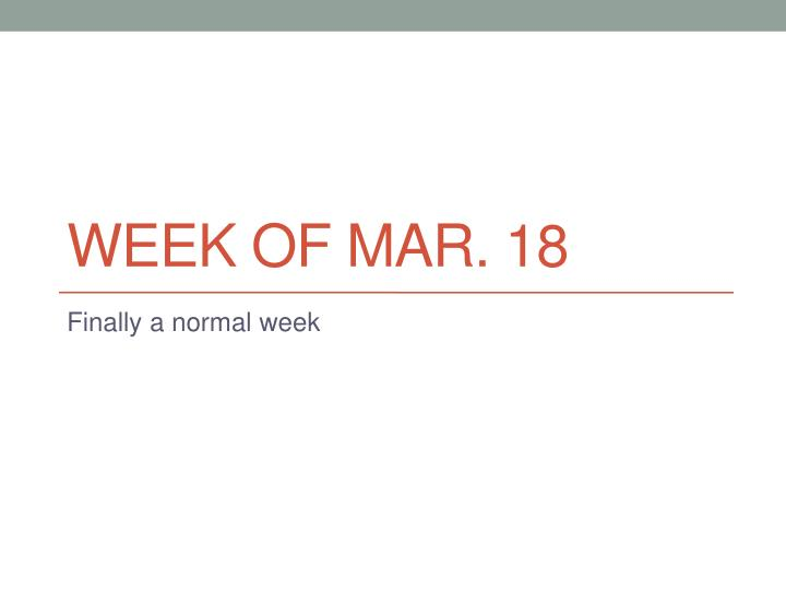 Week of mar 18