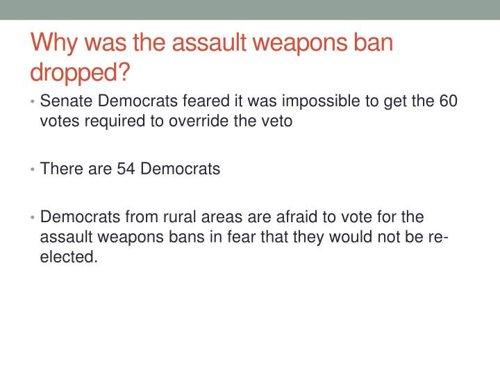 Why was the assault weapons ban dropped?