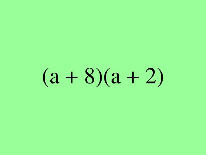 (a + 8)(a + 2)