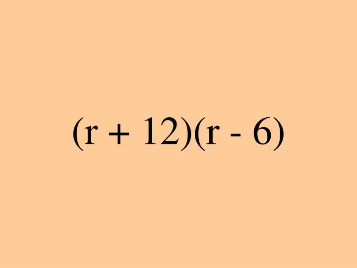 (r + 12)(r - 6)