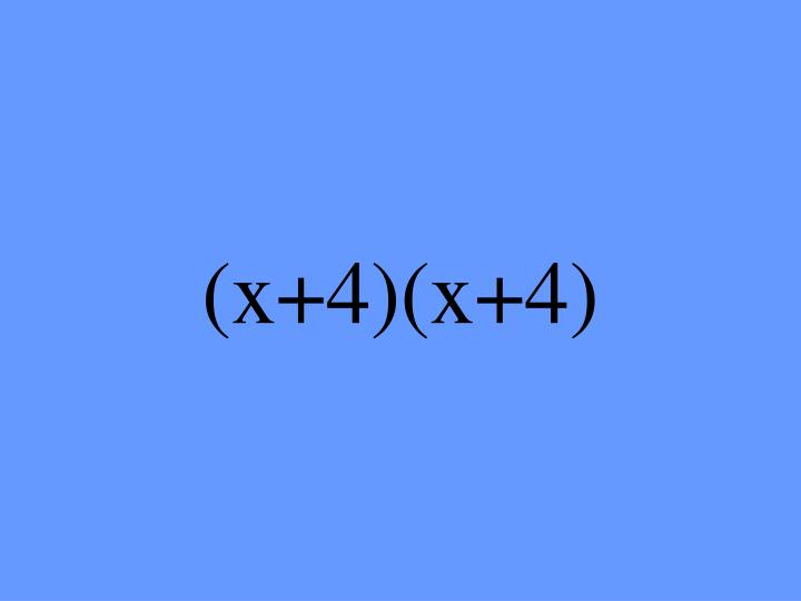 (x+4)(x+4)