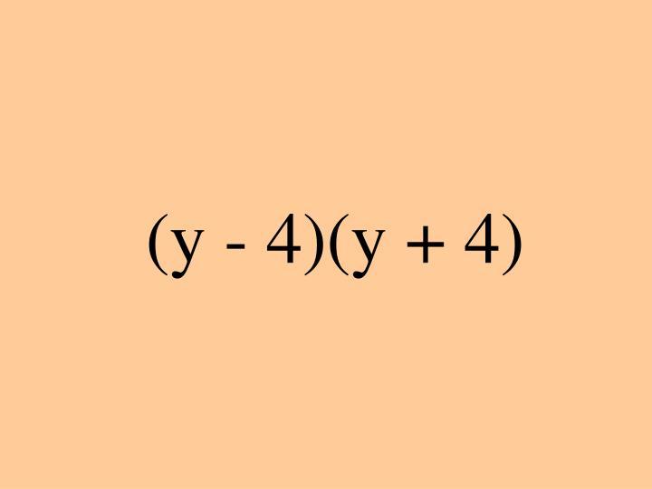 (y - 4)(y + 4)