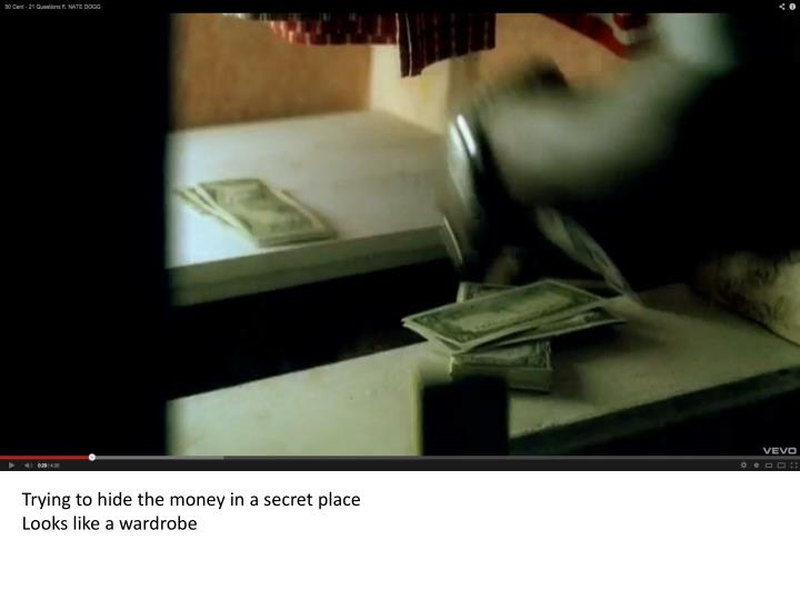 Trying to hide the money in a secret place