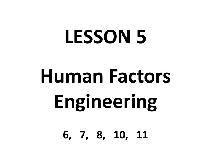 Lesson 5 human factors engineering 6 7 8 10 11