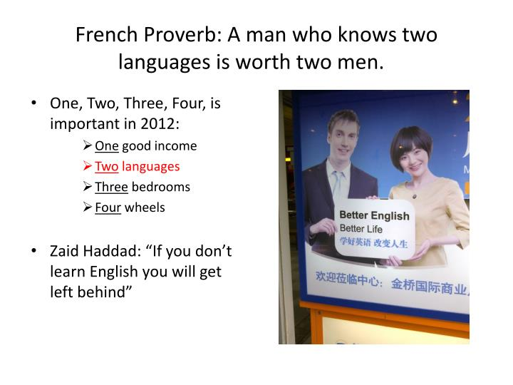 French Proverb: A man who knows two languages is worth two men.