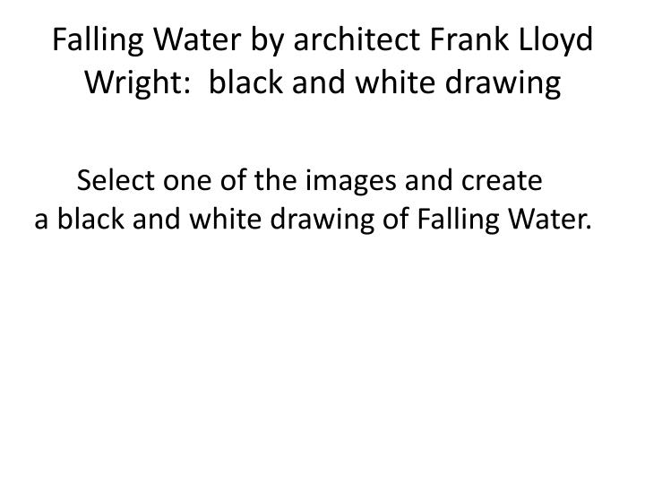 Falling Water by architect Frank Lloyd Wright:  black and white drawing