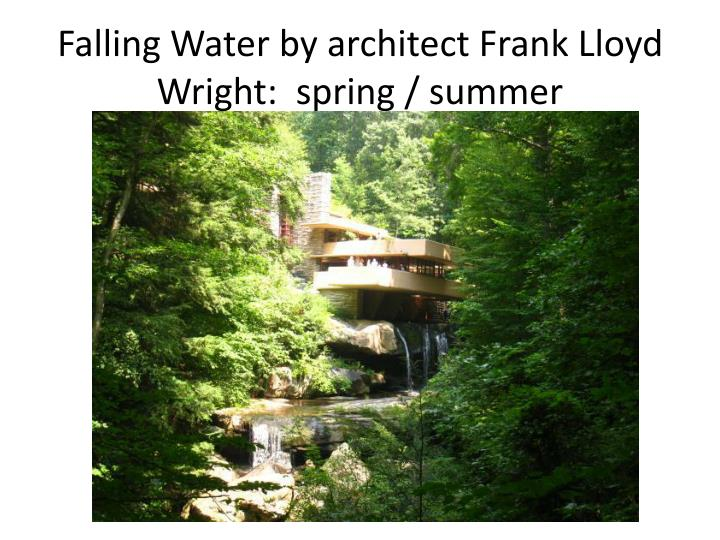 Falling water by architect frank lloyd wright spring summer