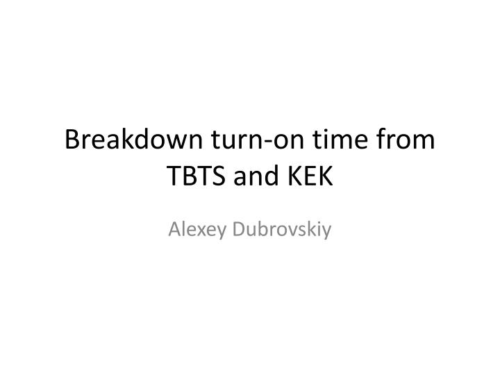 Breakdown turn on time from tbts and kek