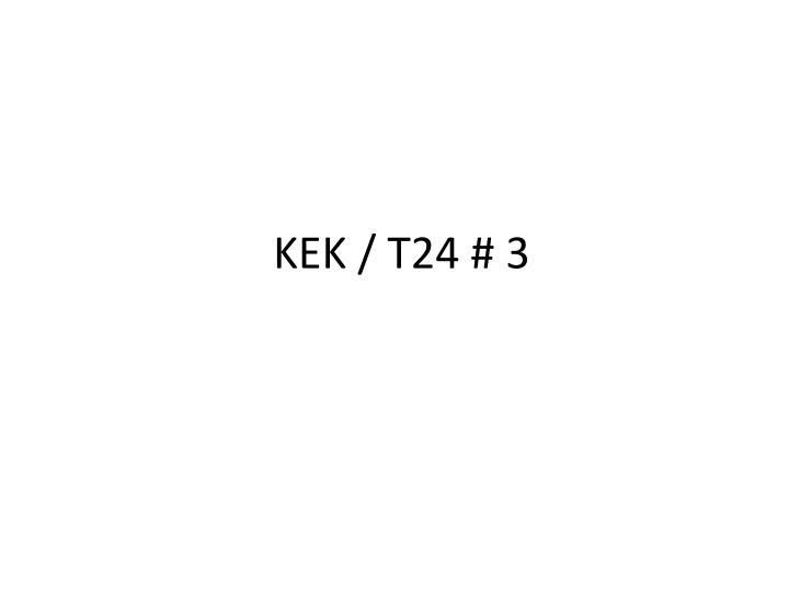 KEK / T24 # 3
