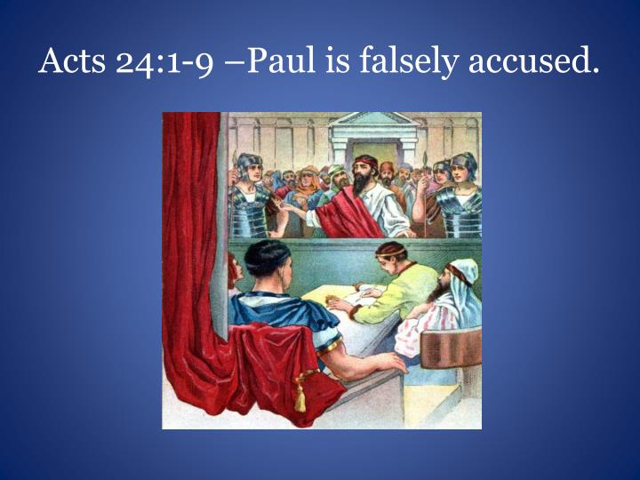 Acts 24:1-9 –Paul is falsely accused.
