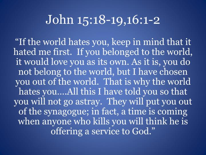 John 15:18-19,16:1-2