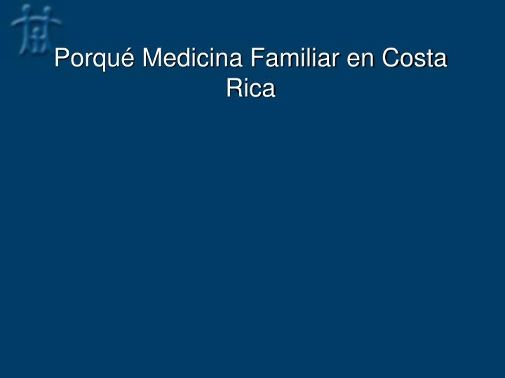Porqué Medicina Familiar en Costa Rica