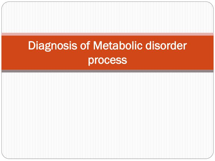 Diagnosis of metabolic disorder process