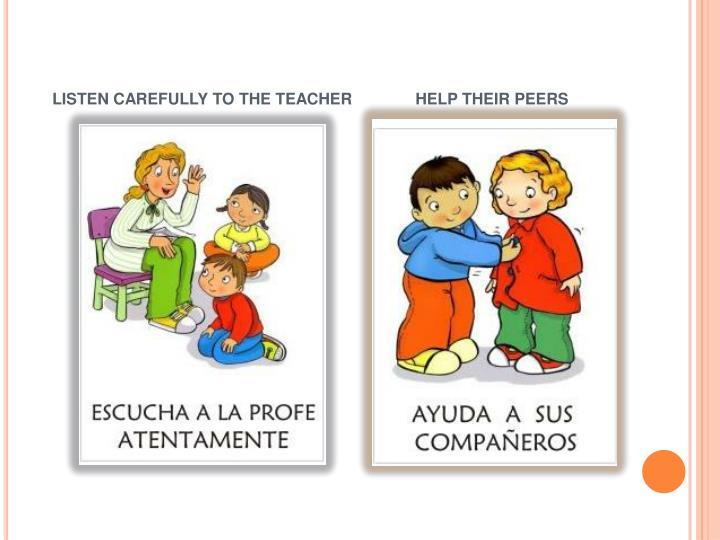 LISTEN CAREFULLY TO THE TEACHER              HELP THEIR PEERS