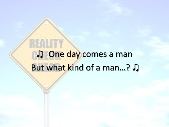 ♫  One day comes a